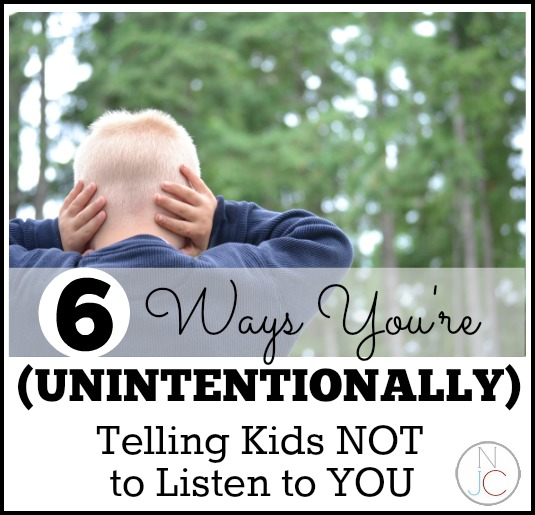 Six Ways You're (Unintentionally) Telling Kids NOT to Listen